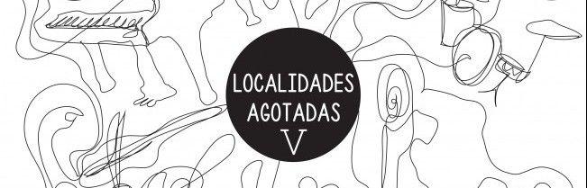Arranca la V edición del festival multidisciplinar Localidades Agotadas
